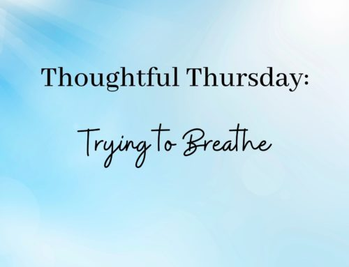 Thoughtful Thursday: Trying to Breathe