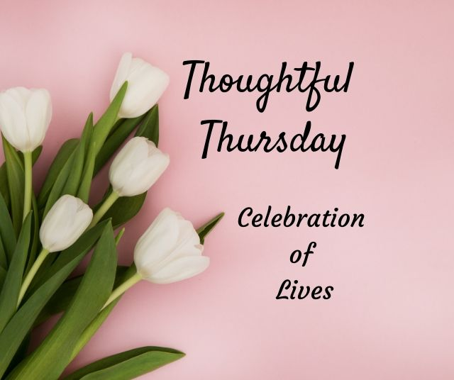 Thoughtful Thursday: Celebration of Lives