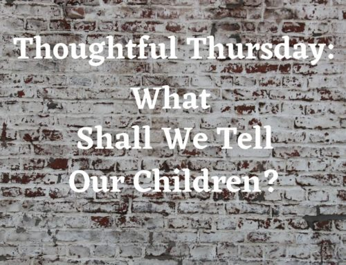 Thoughtful Thursday:  What Shall We Tell Our Children?