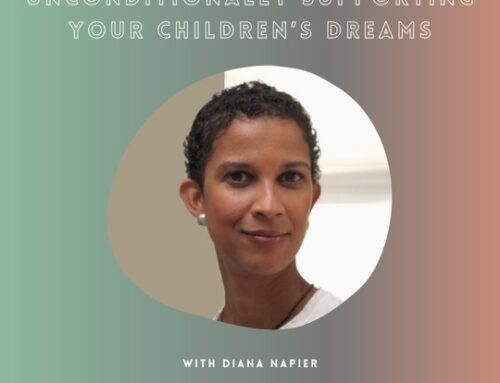 Unconditionally Supporting Your Children's Dreams with Diana Napier