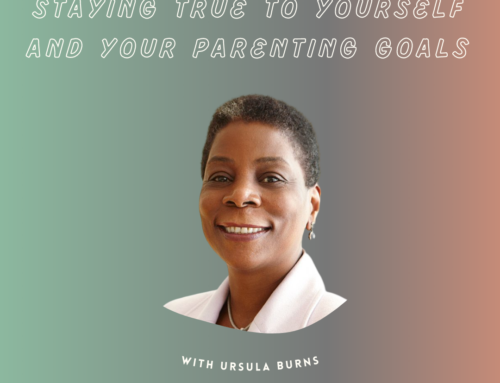 Staying True to Yourself and Your Parenting Goals with Ursula Burns